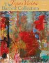 Texas Vision: The Barrett Collection: The Art of Texas and Switzerland - Edmund P. Pillsbury, Richard R. Brettell