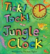 Tick! Tock! Jungle Clock: Turn the Hands to Tell the Time! - Thomas Taylor