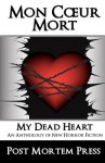 Mon Coeur Mort: My Dead Heart - Post Mortem Press, Nicky Peacock