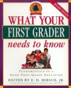 What Your First Grader Needs to Know: Fundamentals of a Good First-Grade Education - E.D. Hirsch Jr.