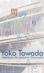 Abenteuer in der deutschen Grammatik - Yōko Tawada