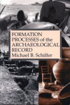 Formation Processes of the Archaeological Record - Michael B. Schiffer