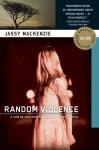 Random Violence: A Jade de Jong Investigation - Jassy Mackenzie