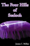 The Four Hills of Sealoch - James Miller