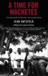 A Time For Machetes: The Rwandan Genocide The Killers Speak - Jean Hatzfeld