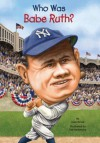 Who Was Babe Ruth? (Turtleback School & Library Binding Edition) - Joan Holub, Ted Hammond, Nancy Harrison