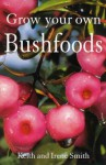 Grow Your Own Bushfoods - Keith Smith, Irene Smith