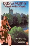 Wheels Within Wheels: Autobiography - Dervla Murphy