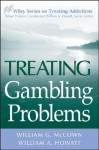 Treating Gambling Problems (Wiley Treating Addictions series) - William G. McCown, William A. Howatt