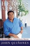 Heroes Among Us: Ordinary People, Extraordinary Choices - John Quinones, Stephen P. Williams