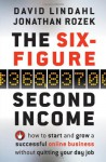 The Six-Figure Second Income: How To Start and Grow A Successful Online Business Without Quitting Your Day Job - David Lindahl, Jonathan Rozek