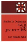 Faith and Justification - G.C. Berkouwer, Lewis B. Smedes
