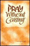 Pray Without Ceasing: Mindfulness of God in Daily Life - Wayne Simsic