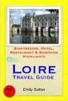 Loire Valley, France Travel Guide - Sightseeing, Hotel, Restaurant & Shopping Highlights (Illustrated) - Emily Sutton