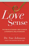 Love Sense: The Revolutionary New Science of Romantic Relationships - Sue Johnson