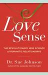 Love Sense: The Revolutionary New Science of Romantic Relationships - Sue Johnson