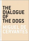 The Dialogue of the Dogs - Miguel de Cervantes Saavedra, Nicola Barker, Ben Okri, WIlliam Rolandson