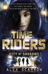TimeRiders: City of Shadows (Book 6) - Alex Scarrow