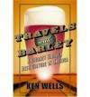 Travels with Barley: A Journey Through Beer Culture in America - Ken Wells