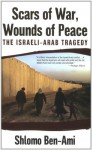 Scars Of War, Wounds Of Peace: The Israeli Arab Tragedy - Shlomo Ben-Ami