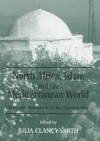 North Africa, Islam and the Mediterranean World: From the Almoravids to the Algerian War - Julia Clancy-Smith