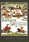 Barbaros: Spaniards and Their Savages in the Age of Enlightenment - David J. Weber