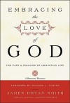 Embracing the Love of God: Path and Promise of Christian Life, The - James Bryan Smith
