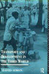 Transport and Development in the Third World (Routledge Introductions to Development) - David Simon