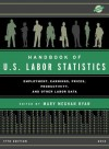 Handbook of U.S. Labor Statistics: Employment, Earnings, Prices, Productivity and Other Labor Data, 2014 - Bernan Press