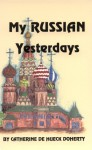 My Russian Yesterdays - Catherine de Hueck Doherty