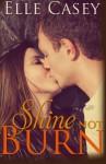 Shine Not Burn - Elle Casey