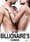 At the Billionaire's Command - Vol. 1 - Lucy Jones