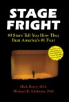 Stage Fright: 40 Stars Tell You How They Beat America's #1 Fear - Mick Berry, Michael Edelstein