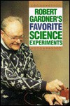 Robert Gardner's Favorite Science Experiments - Robert Gardner
