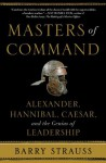 Masters of Command: Alexander, Hannibal, Caesar, and the Genius of Leadership - Barry S. Strauss