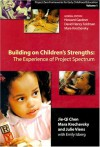 Building on Children's Strengths, Volume 1: The Experience of Project Spectrum, Project Zero Frameworks for Early Childhood Education - Jie-Qi Chen, Mara Krechevsky, Julie Viens, Emily Isberg, Howard Gardner, David Henry Feldman