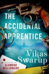 The Accidental Apprentice: A Novel - Vikas Swarup