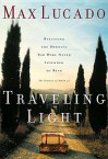 Traveling Light: Releasing the Burdens You Were Never Intended to Bear (Audio) - Max Lucado