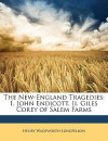 The New-England Tragedies: I. John Endicott. II. Giles Corey of Salem Farms - Henry Wadsworth Longfellow