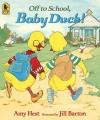Off to School, Baby Duck! - Amy Hest, Jill Barton