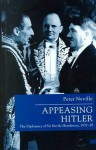 Appeasing Hitler: The Diplomacy of Sir Nevile Henderson, 1937-1939 - Peter Neville