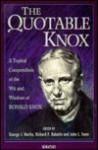 The Quotable Knox: A Topical Compendium of the Wit and Wisdom of Ronald Knox - Ronald Knox