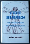 Five Bodies: The Human Shape Of Modern Society - John O'Neill
