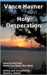Holy Desperation: How to Find God When You Need Him Most edited and compiled by Dennis J. Hester - Vance Havner, Dennis J. Hester