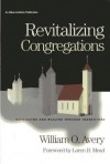 Revitalizing Congregations: Refocusing and Healing Through Pastoral Transitions - William O. Avery
