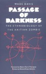 Passage of Darkness: The Ethnobiology of the Haitian Zombie - Wade Davis, Richard E. Schultes, Richard Evans Schultes