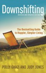Downshifting: The Guide To Happier, Simpler Living - Polly Ghazi, Judy Jones