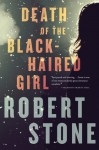 Death of the Black-Haired Girl - Robert Stone