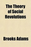 The Theory of Social Revolutions - Brooks Adams