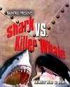 Shark vs. Killer Whale (Animals Head to Head) - Isabel Thomas